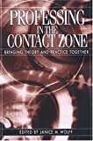 Professing in the Contact Zone : Bringing Theory and Practice Together, , 0814137407