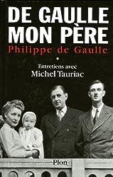 De Gaulle, mon père : Entretiens avec Michel Tauriac, tome 1