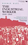 The Industrial Worker, 1840-1860, Norman Ware, 0929587251