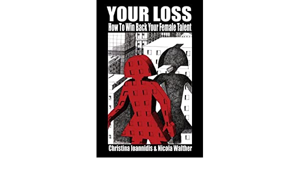 Your Loss - How to Win Back Your Female Talent