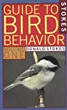 A Guide to Bird Behavior, Donald Stokes and Lillian Stokes, 0316817252
