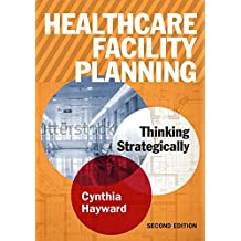 Healthcare Facility Planning: Thinking Strategically (ACHE Management Series)