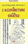 Dictionnaire pratique de l'acupuncture et du shiatsu par Crépon
