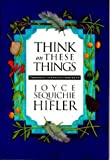 Think on These Things, Joyce Sequichie Hifler, 0933031793