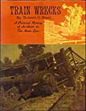 Train Wrecks - A Pictorial History Of Accidents On The Main Line