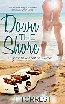 Down the Shore: A Rock-and-Roll Romantic Comedy by [Torrest, T.]