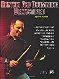 Rhythm and Drumming Demystified: A Method to Expand Your Vocabulary While Improving Your Reading, Timekeeping, Coordination, Phrasing, and Polyrhythmic Skills.