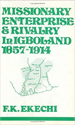 Missionary Enterprise and Rivalry in Igboland, 1857-1914 (Cass Library of African Studies.)