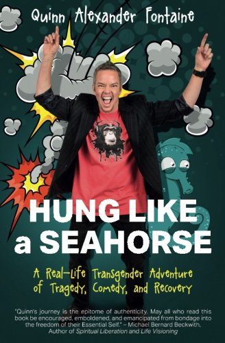 Trans Roller - Hung Like a Seahorse: A Real-Life Transgender Adventure of Tragedy, Comedy, and Recovery