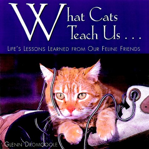 Download What Cats Teach Us...: Life's Lessons Learned from Our Feline Friends pdf epub