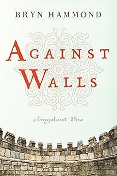 Against Walls (Amgalant Book 1) by [Hammond, Bryn]