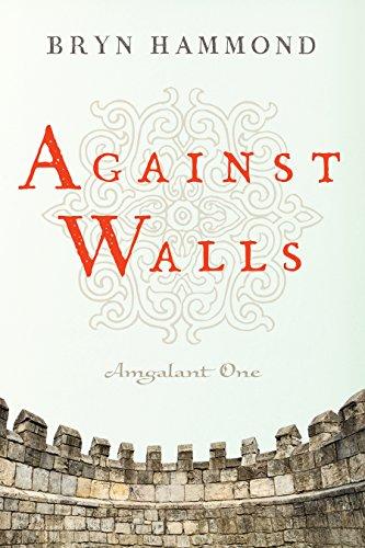 Against Walls (Amgalant Book 1) (The Secret History Of The Mongols English Translation)