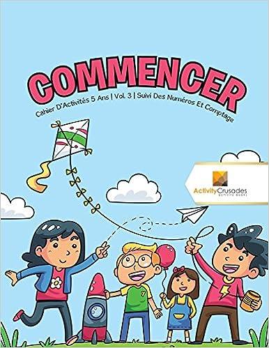 Commencer : Cahier DActivités 5 Ans | Vol. 3 | Suivi Des Numéros Et Comptage (French Edition) (French) Paperback – Large Print, November 1, 2017
