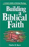 Building a Biblical Faith, Charles H. Bayer, 0827202202
