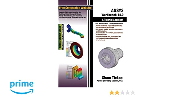 ANSYS Workbench 14 0: A Tutorial Approach: Prof  Sham Tickoo
