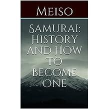 Samurai: History and How To Become One (Swords Japanese Arts Culture Armor Gear Wisdom Bushido Era Code Legend Ninjas Mind Training Honour Urban Legend Real)