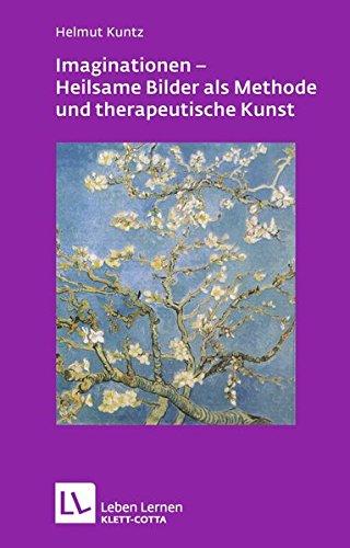 Imaginationen - Heilsame Bilder als Methode und therapeutische Kunst (Leben lernen)