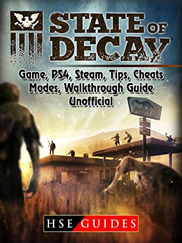 State of Decay Game, PS4, Steam, Tips, Cheats, Modes, Walkthrough, Guide Unofficial (State Of Decay 2 Pc Release Date)