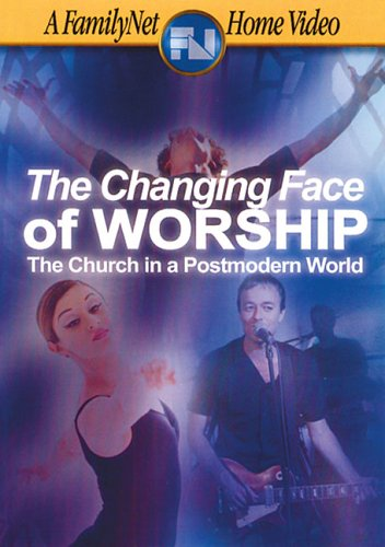 The Changing Face of Worship - The Church In A Postmodern World by Vision Video