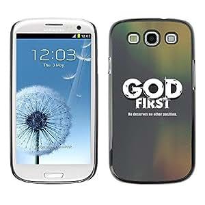 Be Good Phone Accessory // Dura Cáscara cubierta Protectora Caso Carcasa Funda de Protección para Samsung Galaxy S3 I9300 // BIBLE God First - He Deservers No Other Position