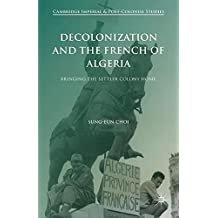 Decolonization and the French of Algeria: Bringing the Settler Colony Home