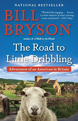 The Road to Little Dribbling: Adventures of an American in Britain (Best Places To Visit In Great Britain)