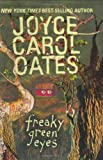 Freaky Green Eyes, Joyce Carol Oates, 0066237599