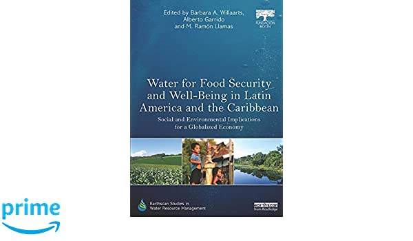 Water for Food Security and Well-being in Latin America and the Caribbean: Social and Environmental Implications for a Globalized Economy (Earthscan Studies ...