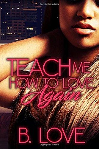Read Online Teach Me how to Love Again PDF