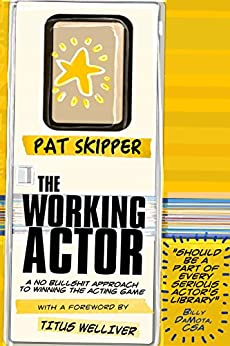 The Working Actor: A No Bullshit Approach to Winning the Acting Game by [Skipper, Pat]