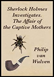 Sherlock Holmes Investigates. The Affair of the Captive Mothers