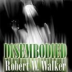Disembodied: Psychic Murder | Robert W. Walker