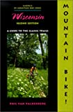 Mountain Bike! Wisconsin, 2nd: A Guide to the Classic Trails
