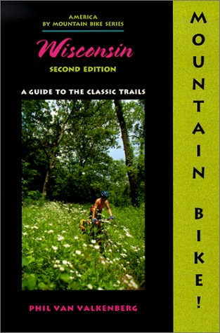 (Mountain Bike! Wisconsin, 2nd: A Guide to the Classic Trails)