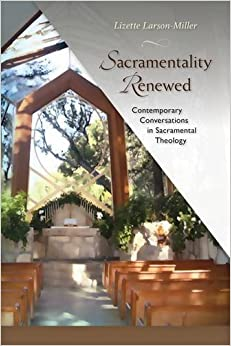 Sacramentality Renewed: Contemporary Conversations in Saramental Theology by Lizette Larson-Miller (2016-04-11)