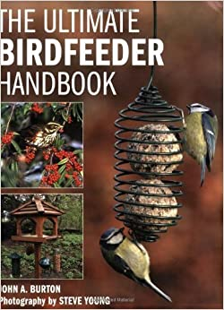 The Ultimate Bird Feeder Handbook by Burton, John A. (2006)