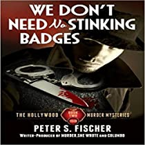 WE DON'T NEED NO STINKING BADGES: THE HOLLYWOOD MURDER MYSTERIES, BOOK 2