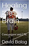 Healing the Brain: Concussions and CTE