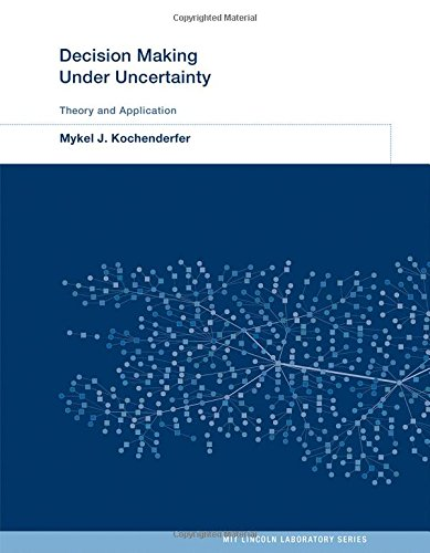 Decision Making Under Uncertainty: Theory and Application (MIT Lincoln Laboratory Series)