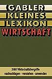 Gabler Kleines Lexikon Wirtschaft : 2000 Wirtschaftsbegriffe Nachschlagen -- Verstehen -- Anwenden, Lexikon-Redaktion, Gabler, 3409991638