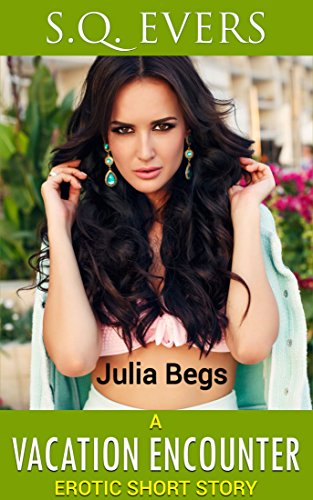 Julia Begs A Vacation Encounter Erotic Short Story By Evers S Q