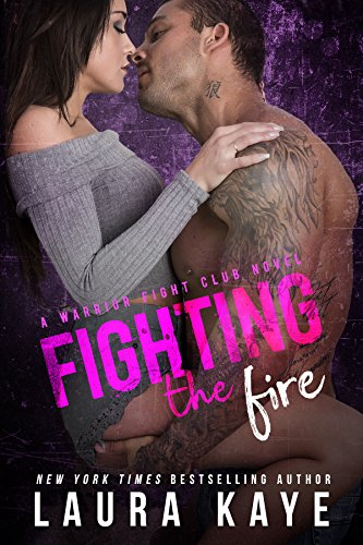 Fighting the Fire (Warrior Fight Club) by [Kaye, Laura]
