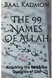 The 99 Names Of Allah: Acquiring the 99 Divine Qualities of God (Sacred Names) (Volume 3)