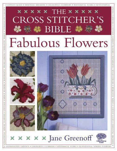 Rose Cottage Embroidery - The Cross Stitcher's Bible: Fabulous Flowers