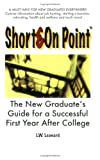 Short and on Point : The New Graduate's Guide for a Succesful First Year after College, Leonard, L. W., 0976270102