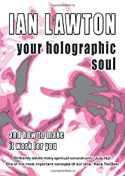 Your Holographic Soul: And How to Make It Work for You (Books of the Soul)