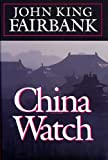 China Watch, John King Fairbank, 0674117654