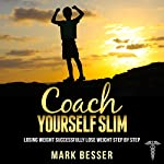 Coach Yourself Slim: Losing Weight Successfully - Lose Weight Step by Step   Mark Besser