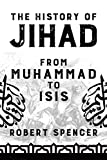 Book cover from The History of Jihad: From Muhammad to ISIS by Robert Spencer