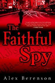 The Faithful Spy: A Novel (John Wells Series Book 1) by [Berenson, Alex]